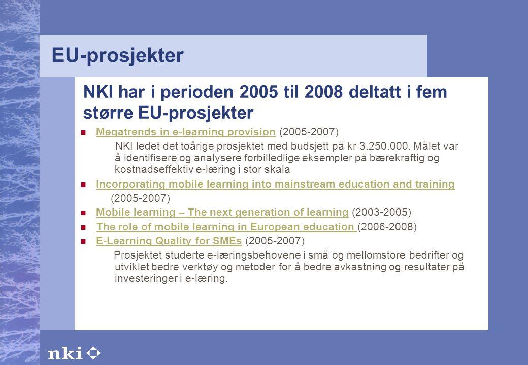 EU-prosjekter NKI har i perioden 2005 til 2008 deltatt i fem større EU-prosjekter. Megatrends in e-learning provision (2005-2007)