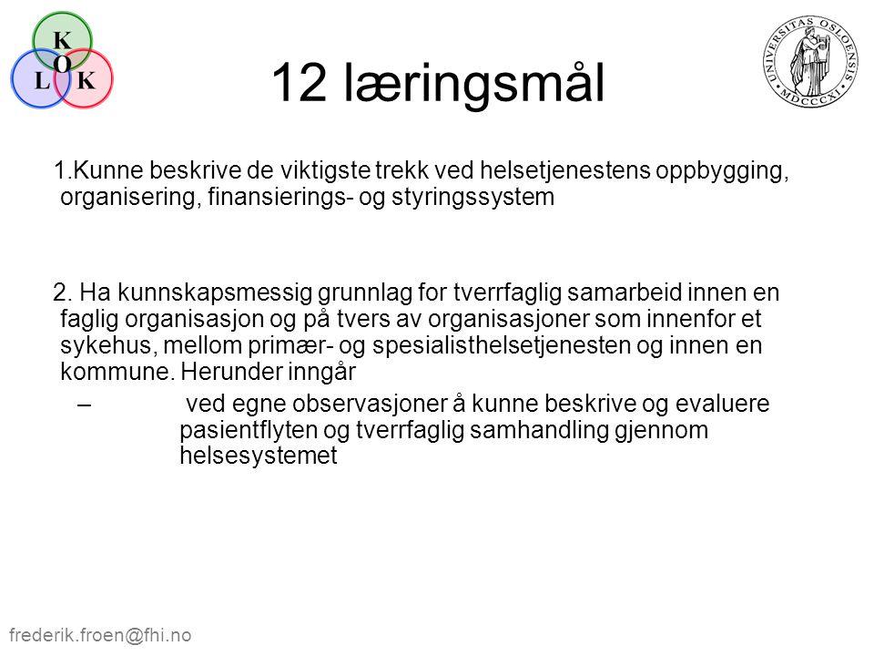 12 læringsmål Kunne beskrive de viktigste trekk ved helsetjenestens oppbygging, organisering, finansierings- og styringssystem.