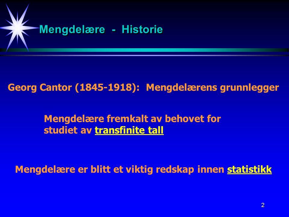 Mengdelære - Historie Georg Cantor (1845-1918): Mengdelærens grunnlegger. Mengdelære fremkalt av behovet for.