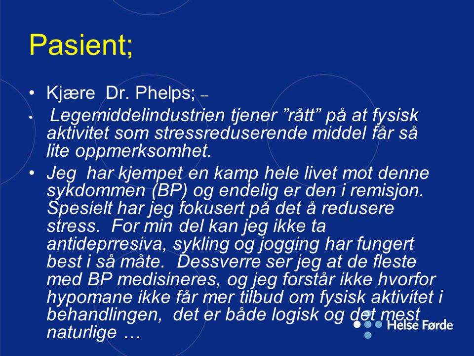 Pasient; Kjære Dr. Phelps; --