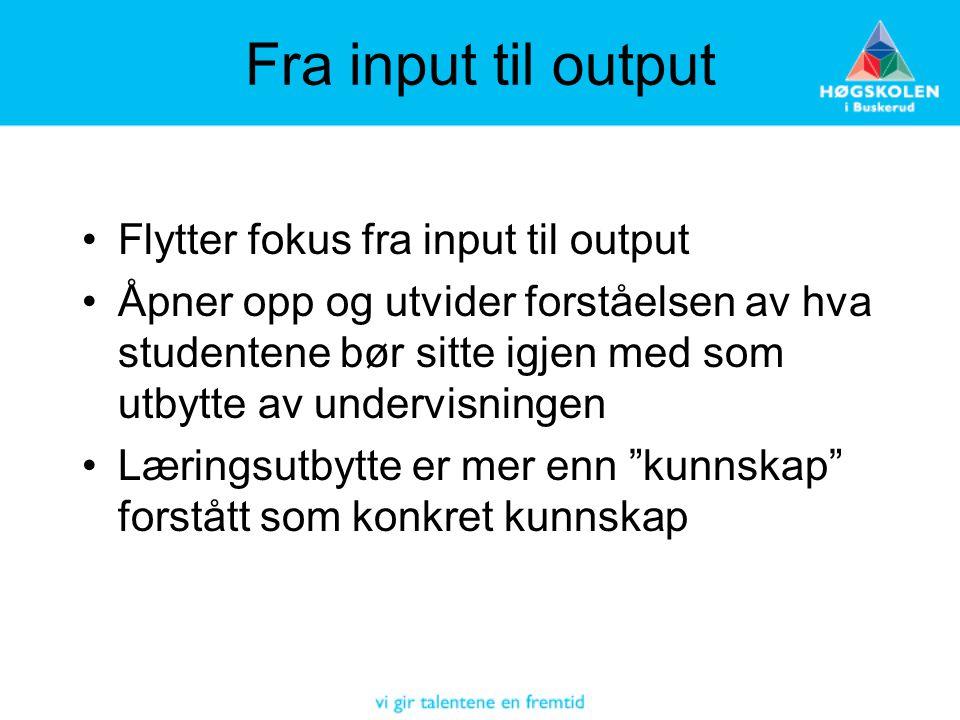 Fra input til output Flytter fokus fra input til output