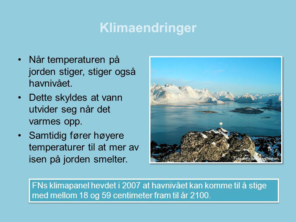 Klimaendringer Når temperaturen på jorden stiger, stiger også havnivået. Dette skyldes at vann utvider seg når det varmes opp.