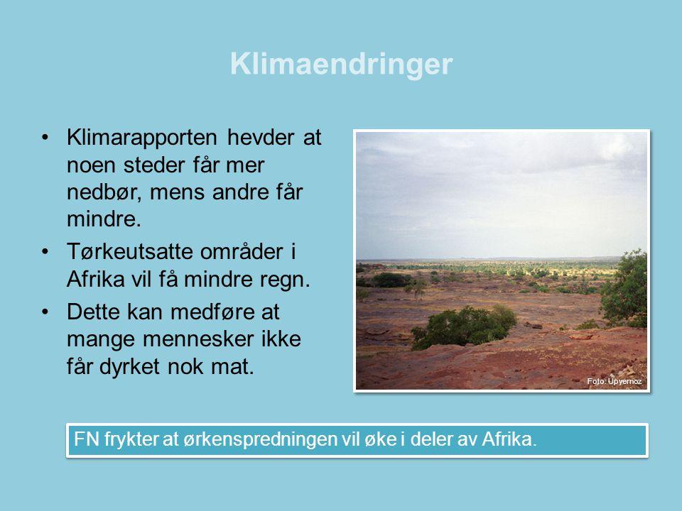Klimaendringer Klimarapporten hevder at noen steder får mer nedbør, mens andre får mindre. Tørkeutsatte områder i Afrika vil få mindre regn.