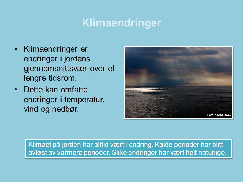 Klimaendringer Klimaendringer er endringer i jordens gjennomsnittsvær over et lengre tidsrom.