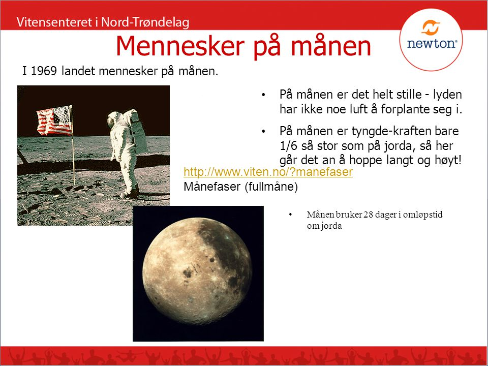 Mennesker på månen I 1969 landet mennesker på månen.