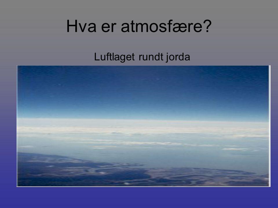 Hva er atmosfære Luftlaget rundt jorda