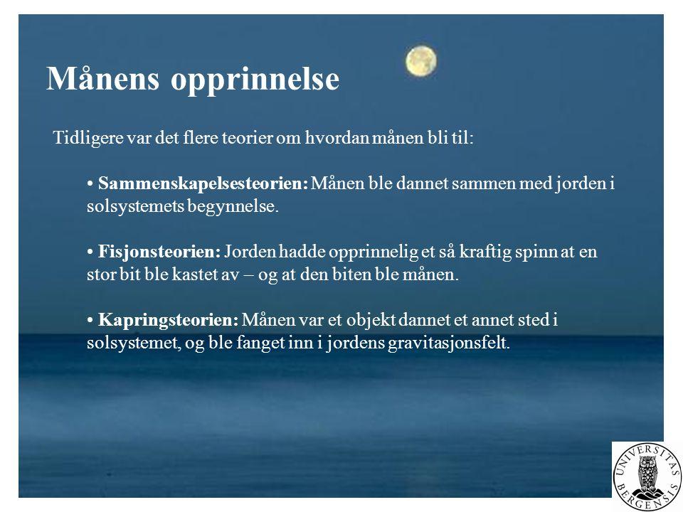 Månens opprinnelse Tidligere var det flere teorier om hvordan månen bli til: