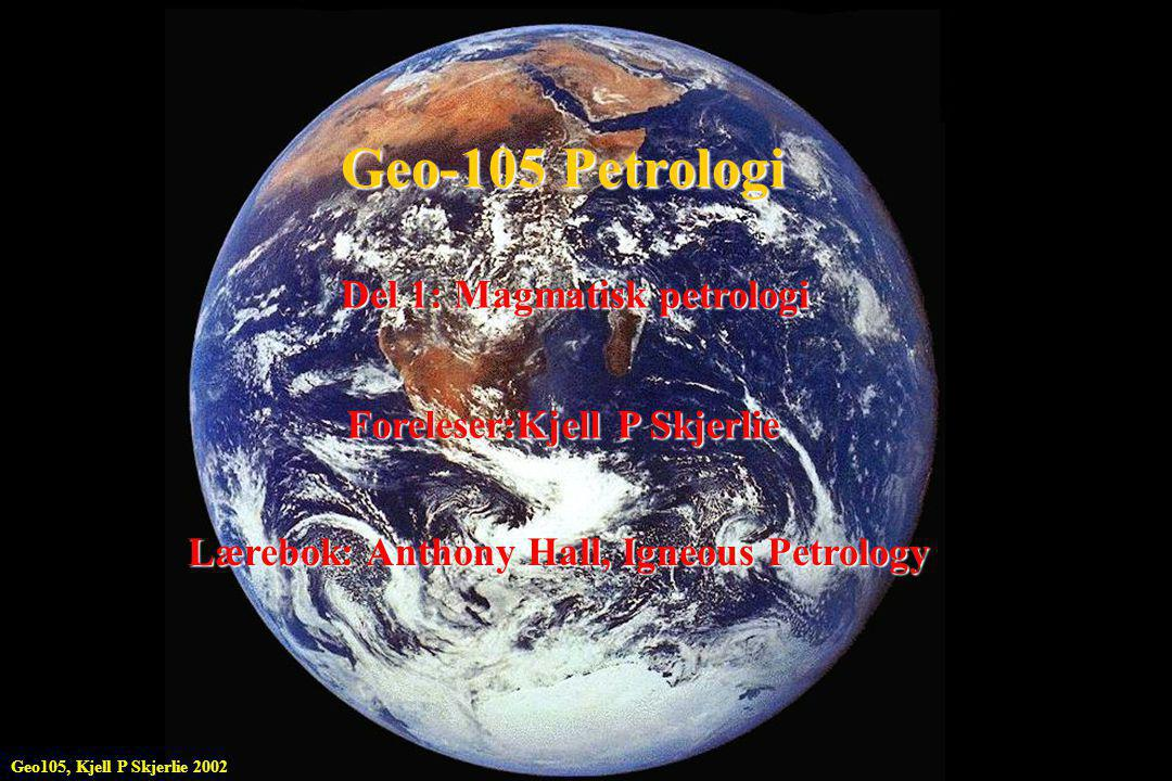 Geo-105 Petrologi Del 1: Magmatisk petrologi
