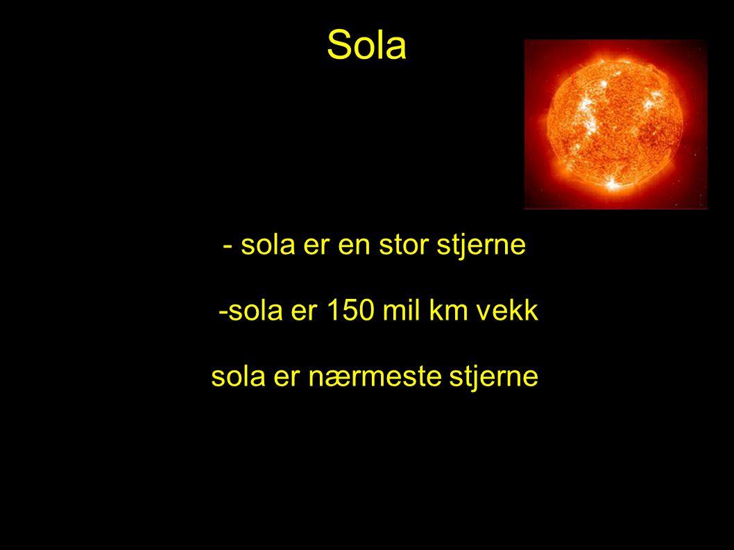 Sola - sola er en stor stjerne -sola er 150 mil km vekk