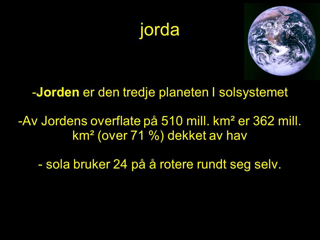 jorda -Jorden er den tredje planeten I solsystemet