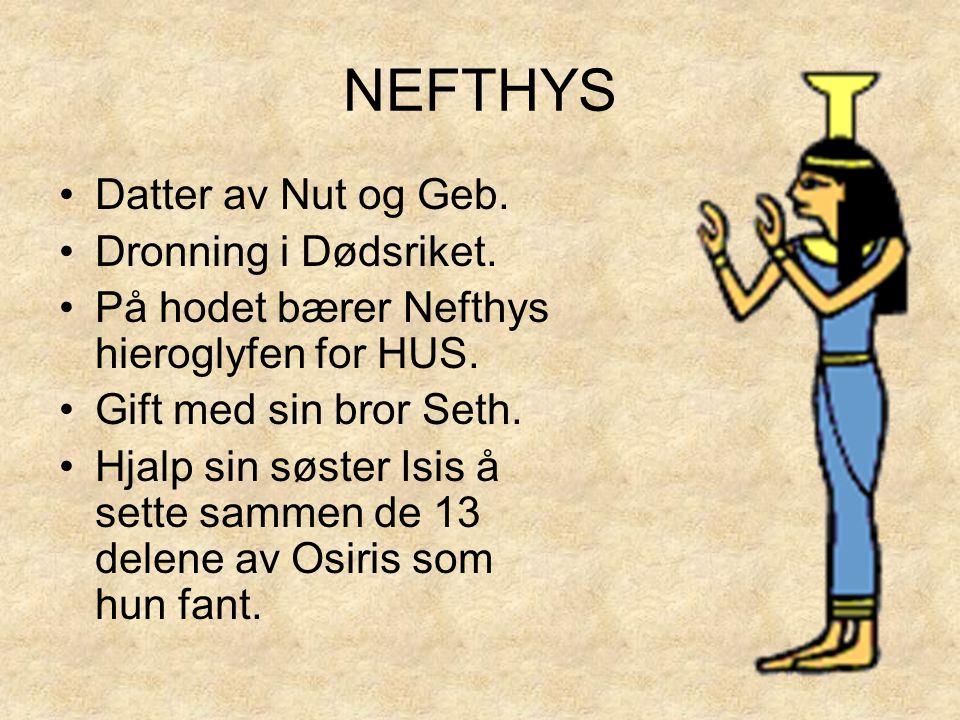 NEFTHYS Datter av Nut og Geb. Dronning i Dødsriket.