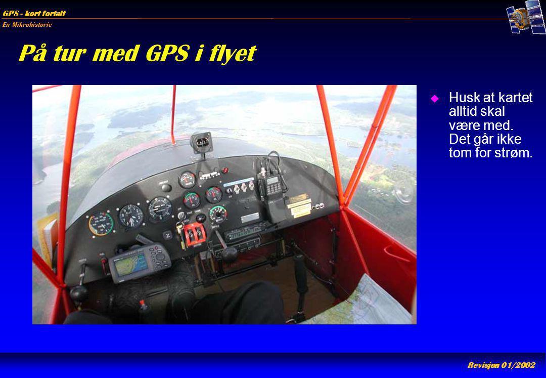 På tur med GPS i flyet Husk at kartet alltid skal være med. Det går ikke tom for strøm.