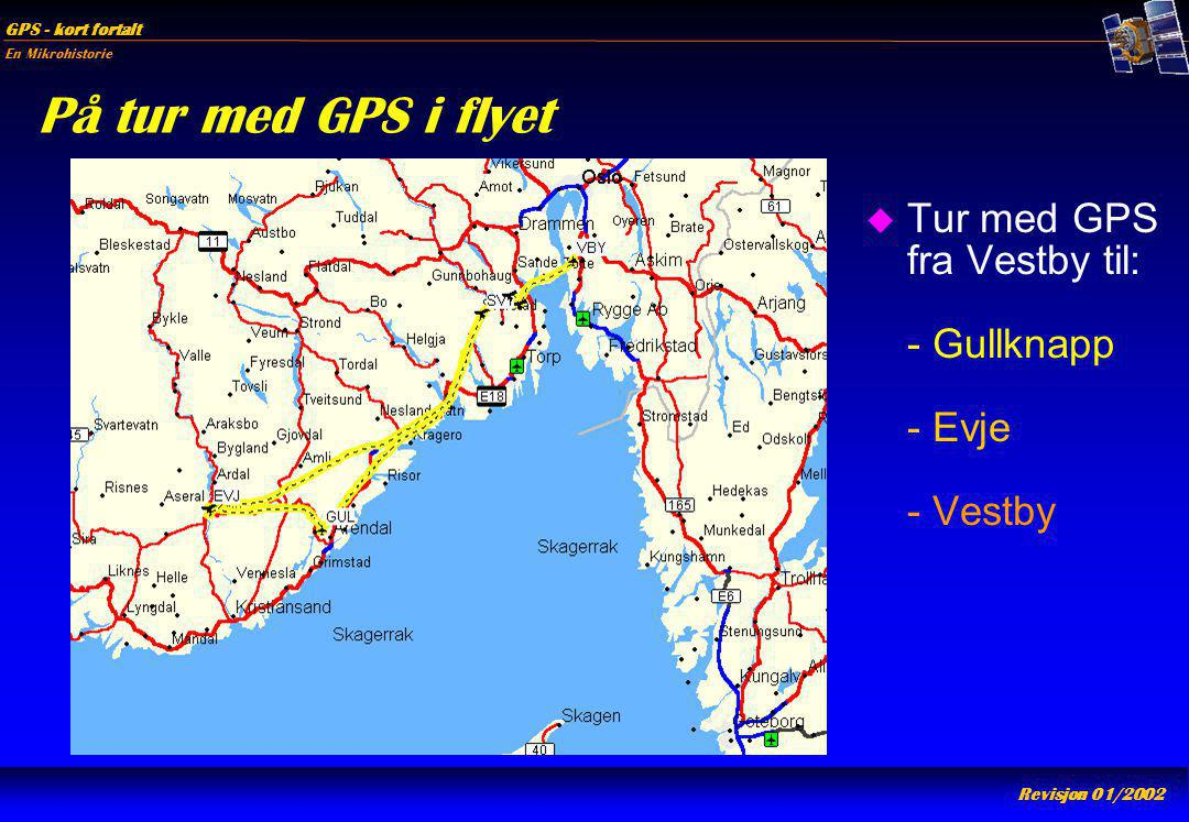 På tur med GPS i flyet Tur med GPS fra Vestby til: - Gullknapp - Evje - Vestby