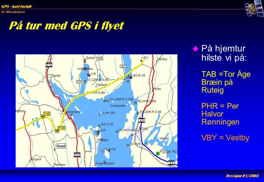 På tur med GPS i flyet På hjemtur hilste vi på: TAB =Tor Åge Bræin på Ruteig PHR = Per Halvor Rønningen VBY = Vestby.