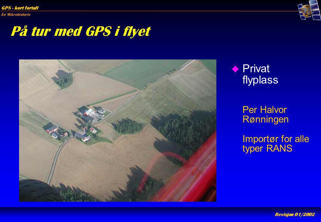 På tur med GPS i flyet Privat flyplass Per Halvor Rønningen Importør for alle typer RANS
