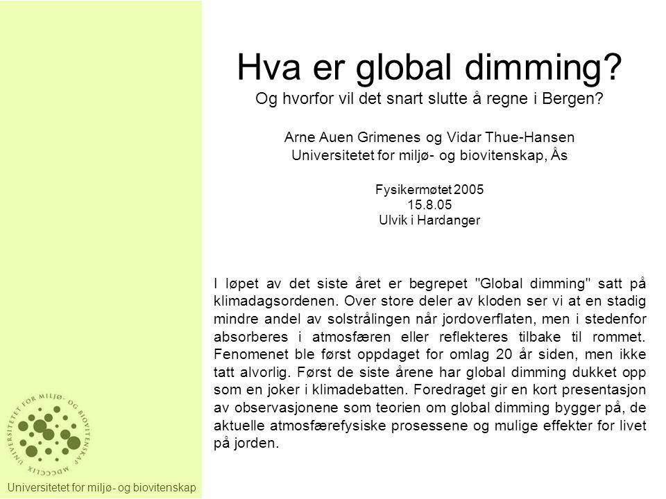 Hva er global dimming Og hvorfor vil det snart slutte å regne i Bergen Arne Auen Grimenes og Vidar Thue-Hansen.