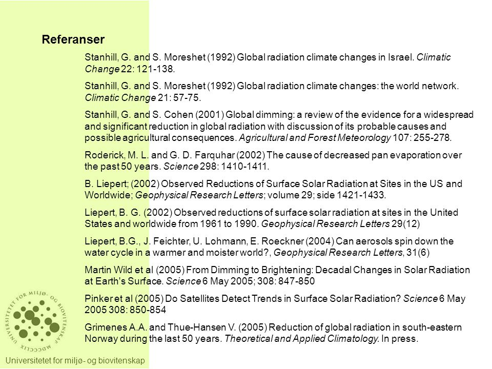 Referanser Stanhill, G. and S. Moreshet (1992) Global radiation climate changes in Israel. Climatic Change 22: 121-138.