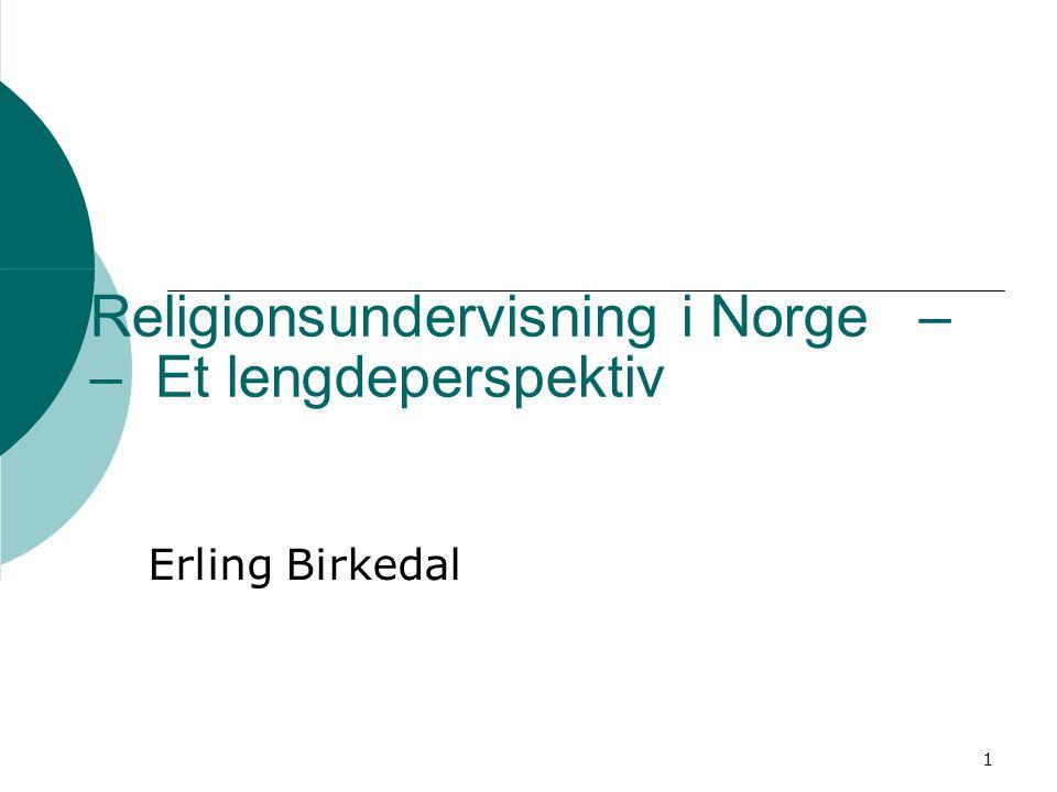Religionsundervisning i Norge – – Et lengdeperspektiv