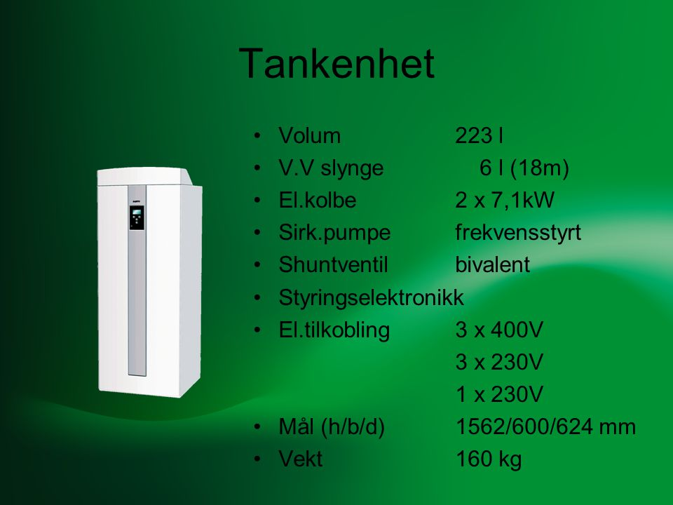 Tankenhet Volum 223 l V.V slynge 6 l (18m) El.kolbe 2 x 7,1kW