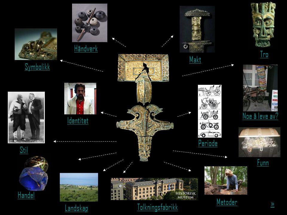 Håndverk Tro Makt Symbolikk Noe å leve av Identitet Periode Stil Funn