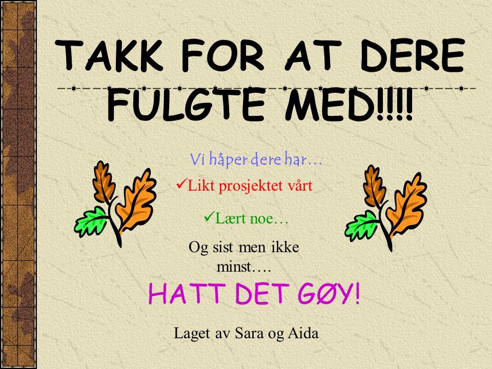 TAKK FOR AT DERE FULGTE MED!!!!