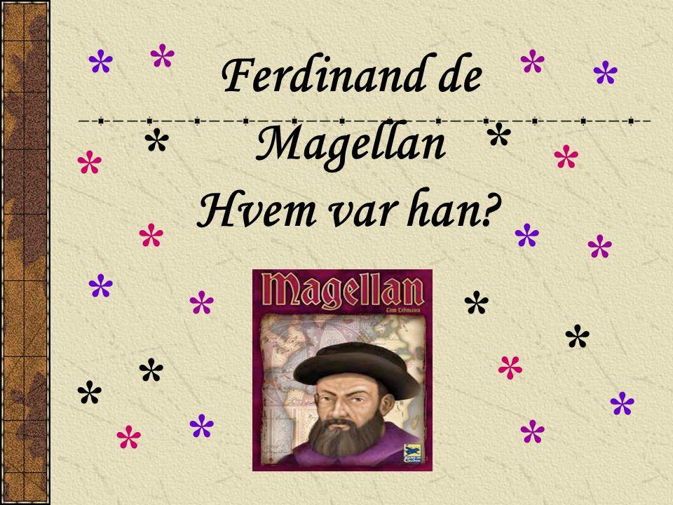 Ferdinand de Magellan Hvem var han