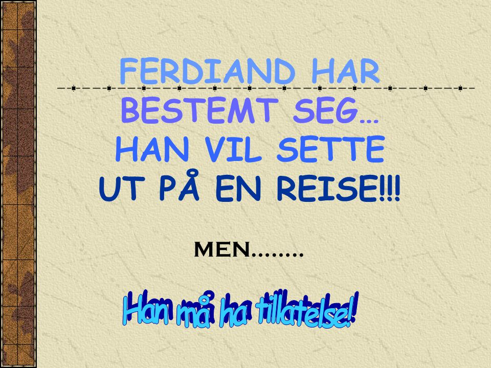 FERDIAND HAR BESTEMT SEG… HAN VIL SETTE UT PÅ EN REISE!!!