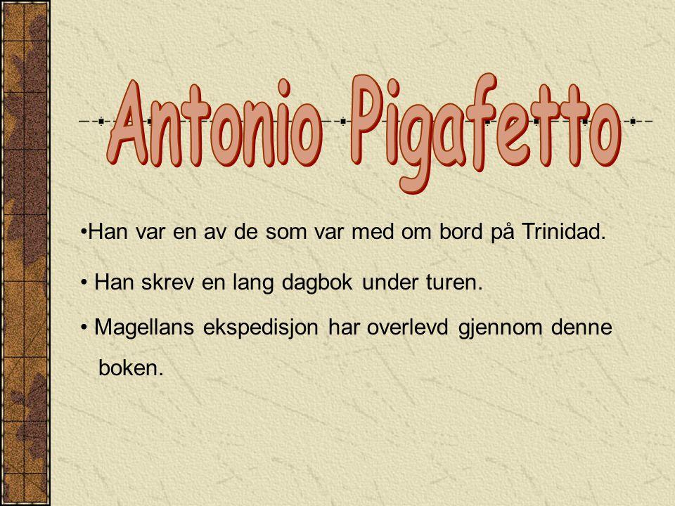 Antonio Pigafetto Han var en av de som var med om bord på Trinidad.