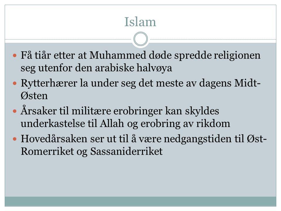 Islam Få tiår etter at Muhammed døde spredde religionen seg utenfor den arabiske halvøya. Rytterhærer la under seg det meste av dagens Midt-Østen.