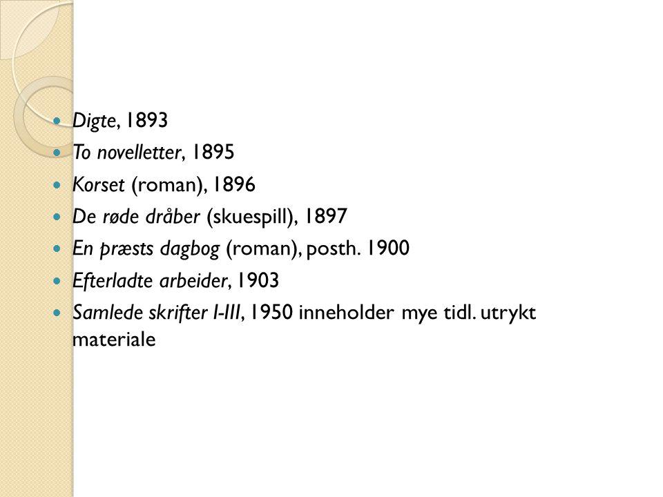 Digte, 1893 To novelletter, 1895. Korset (roman), 1896. De røde dråber (skuespill), 1897. En præsts dagbog (roman), posth. 1900.