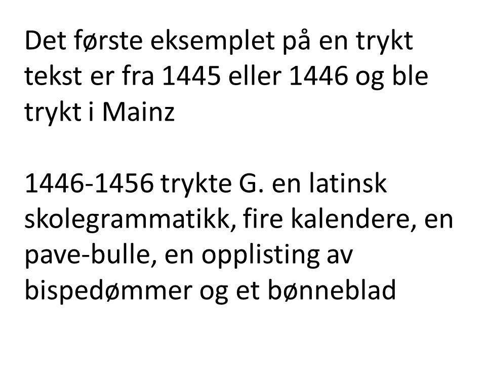 Det første eksemplet på en trykt tekst er fra 1445 eller 1446 og ble trykt i Mainz