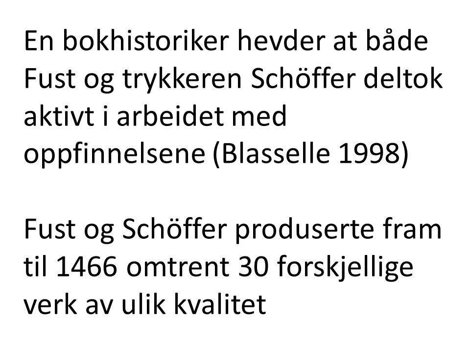 En bokhistoriker hevder at både Fust og trykkeren Schöffer deltok aktivt i arbeidet med oppfinnelsene (Blasselle 1998)