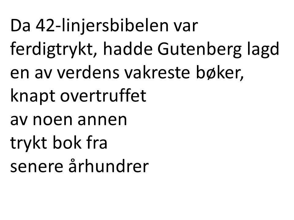 Da 42-linjersbibelen var ferdigtrykt, hadde Gutenberg lagd en av verdens vakreste bøker, knapt overtruffet