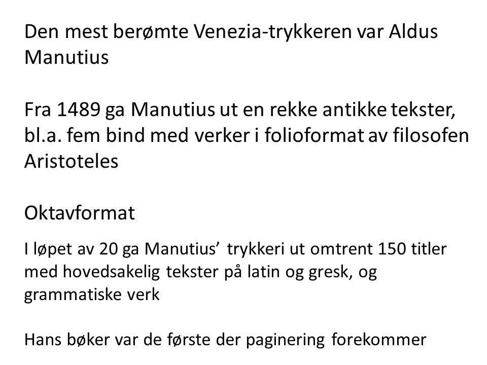 Den mest berømte Venezia-trykkeren var Aldus Manutius