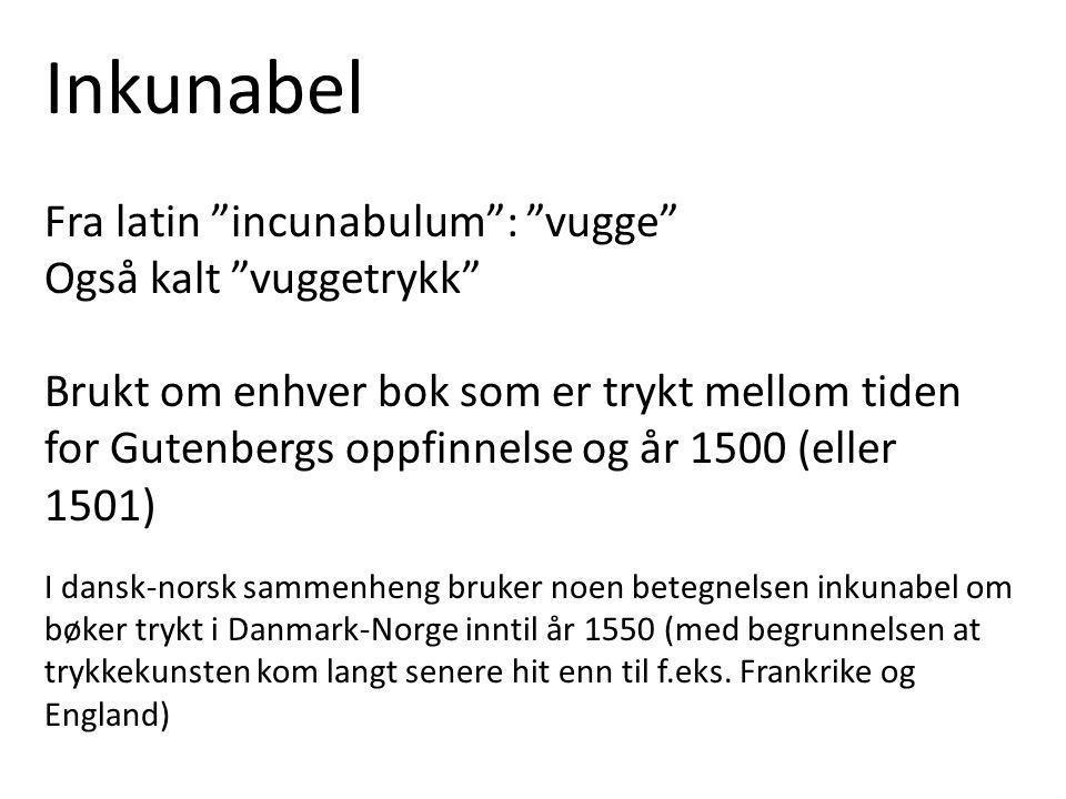 Inkunabel Fra latin incunabulum : vugge Også kalt vuggetrykk