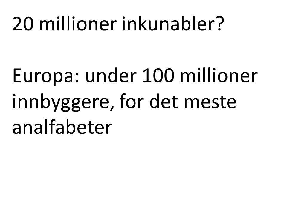 20 millioner inkunabler Europa: under 100 millioner innbyggere, for det meste analfabeter