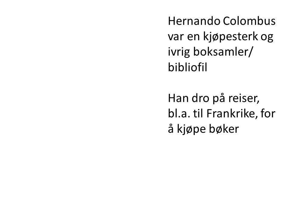 Hernando Colombus var en kjøpesterk og ivrig boksamler/ bibliofil