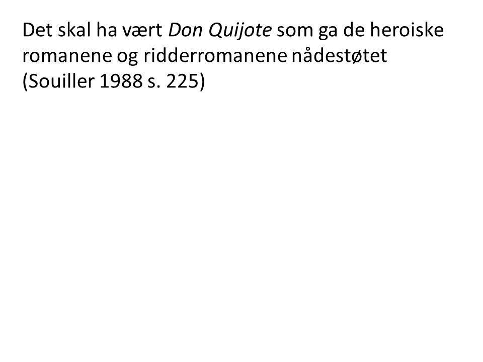 Det skal ha vært Don Quijote som ga de heroiske romanene og ridderromanene nådestøtet (Souiller 1988 s.
