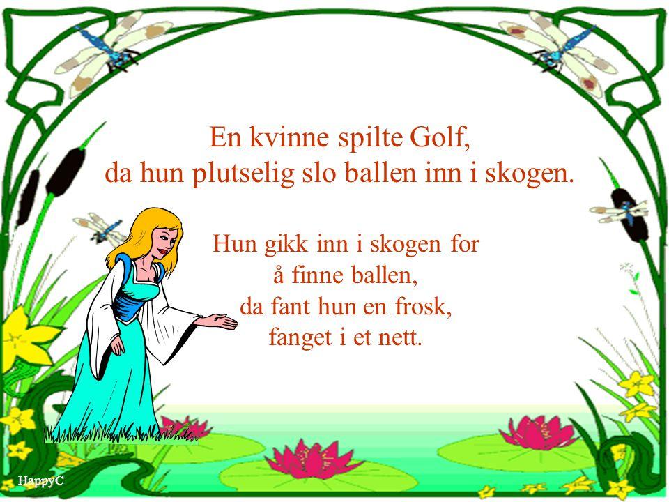 En kvinne spilte Golf, da hun plutselig slo ballen inn i skogen.