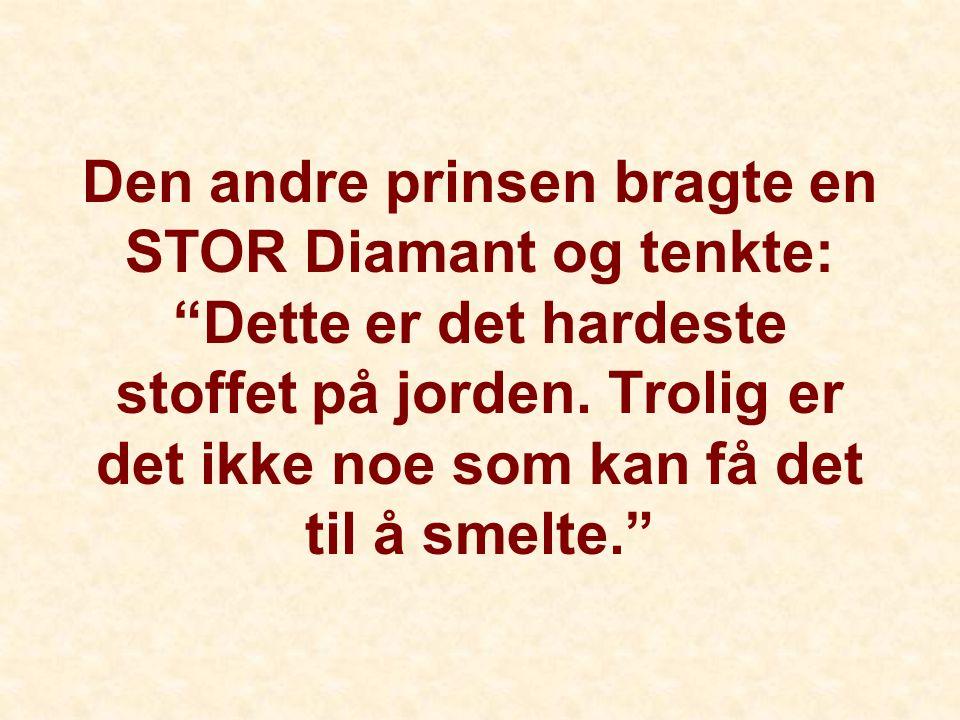 Den andre prinsen bragte en STOR Diamant og tenkte: Dette er det hardeste stoffet på jorden.