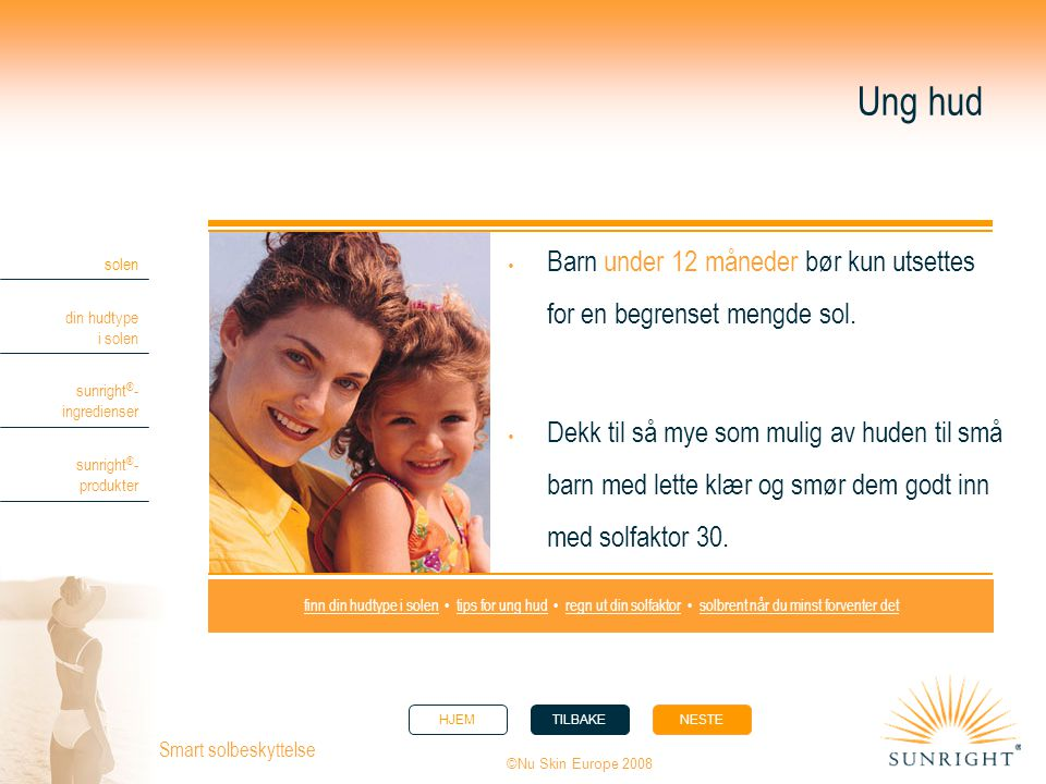 Ung hud Barn under 12 måneder bør kun utsettes for en begrenset mengde sol.