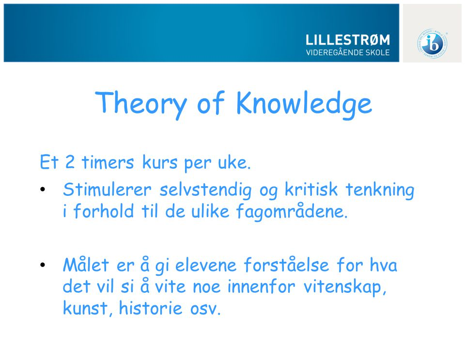 Theory of Knowledge Et 2 timers kurs per uke.
