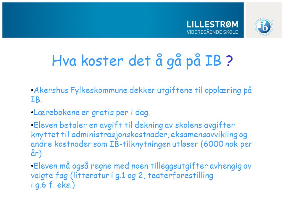 Hva koster det å gå på IB Akershus Fylkeskommune dekker utgiftene til opplæring på IB. Lærebøkene er gratis per i dag.