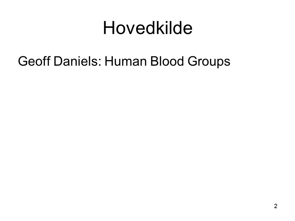 Hovedkilde Geoff Daniels: Human Blood Groups
