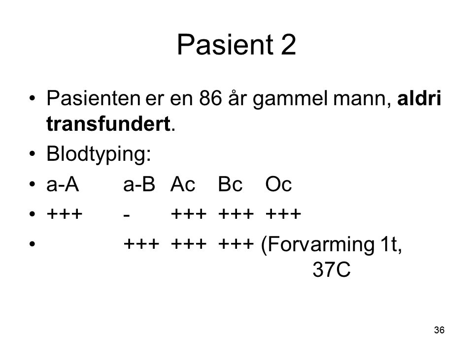Pasient 2 Pasienten er en 86 år gammel mann, aldri transfundert.