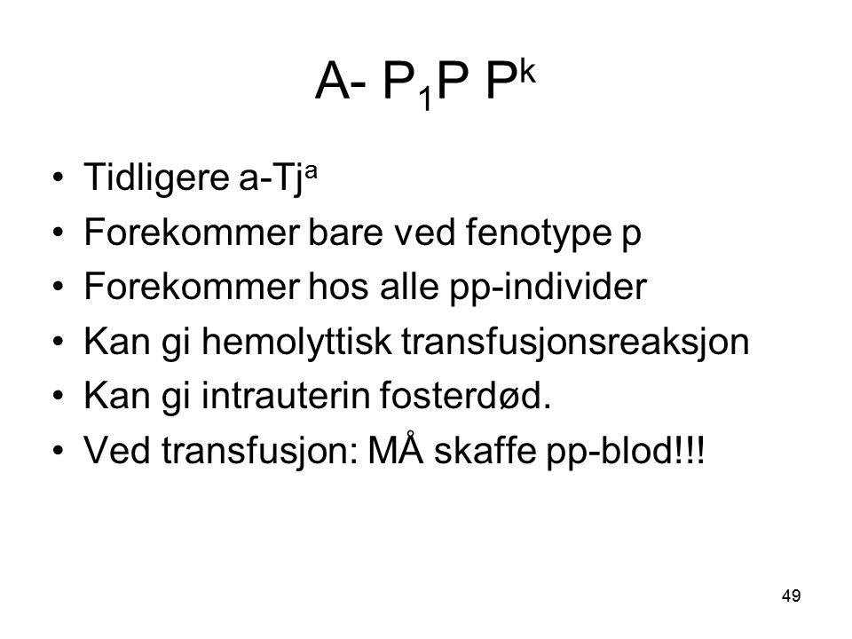 A- P1P Pk Tidligere a-Tja Forekommer bare ved fenotype p