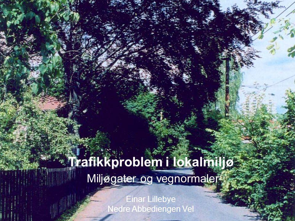 Trafikkproblem i lokalmiljø Miljøgater og vegnormaler Einar Lillebye Nedre Abbediengen Vel