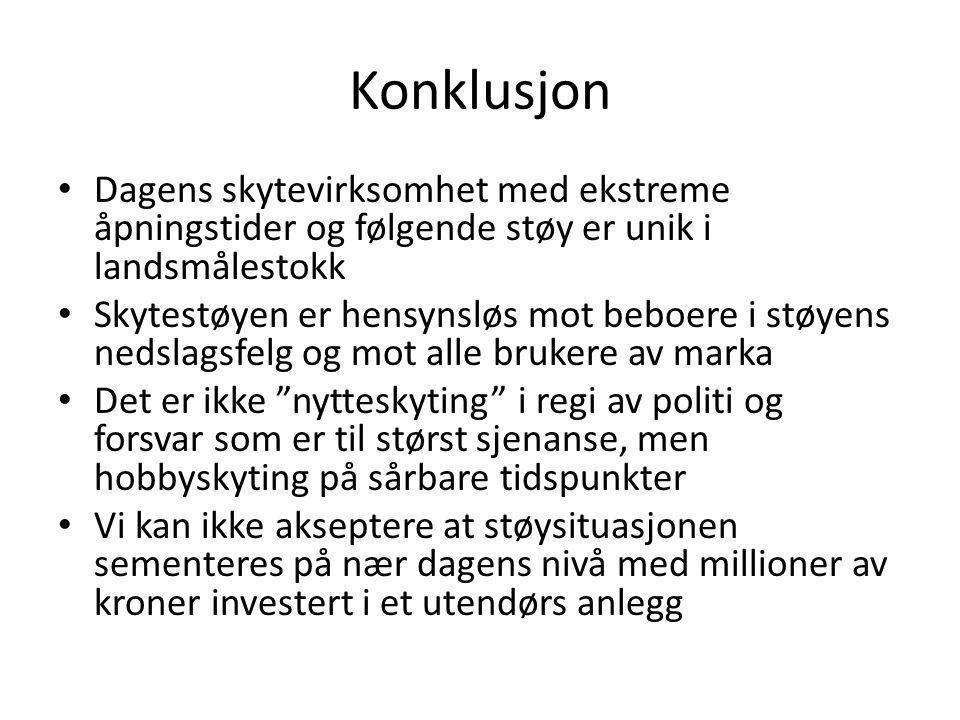 Konklusjon Dagens skytevirksomhet med ekstreme åpningstider og følgende støy er unik i landsmålestokk.