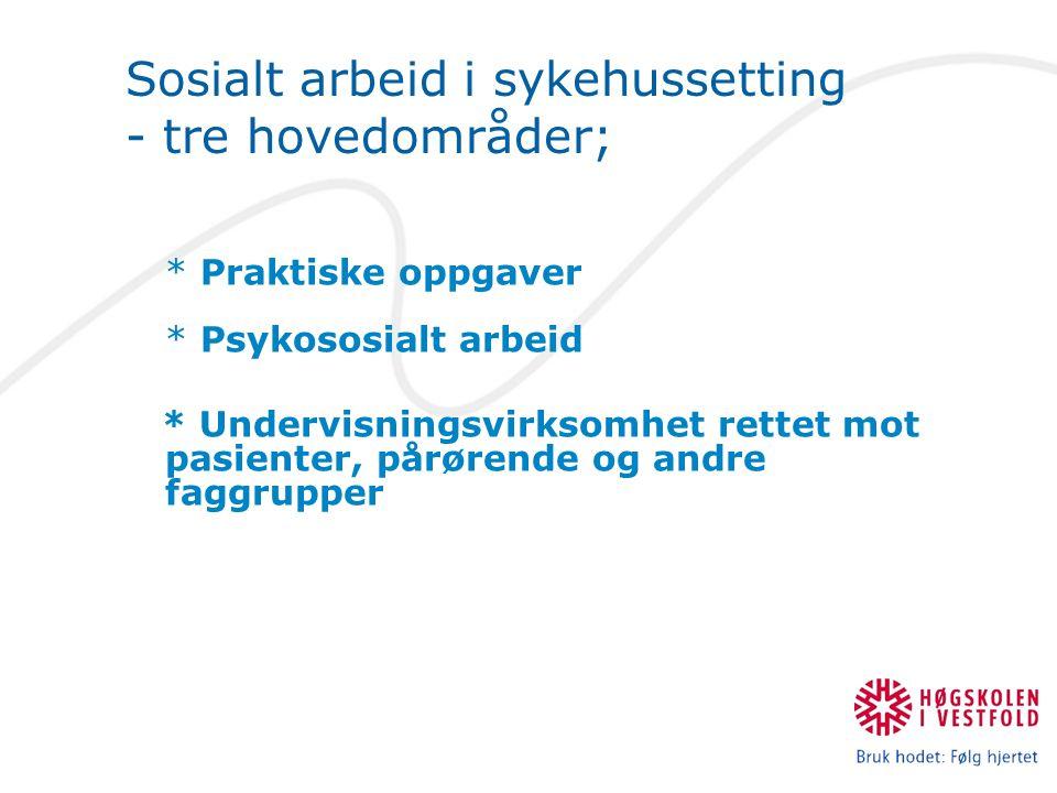 Sosialt arbeid i sykehussetting - tre hovedområder;