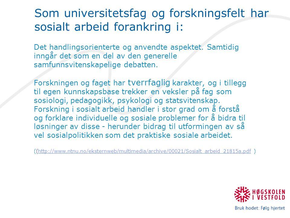 Som universitetsfag og forskningsfelt har sosialt arbeid forankring i: